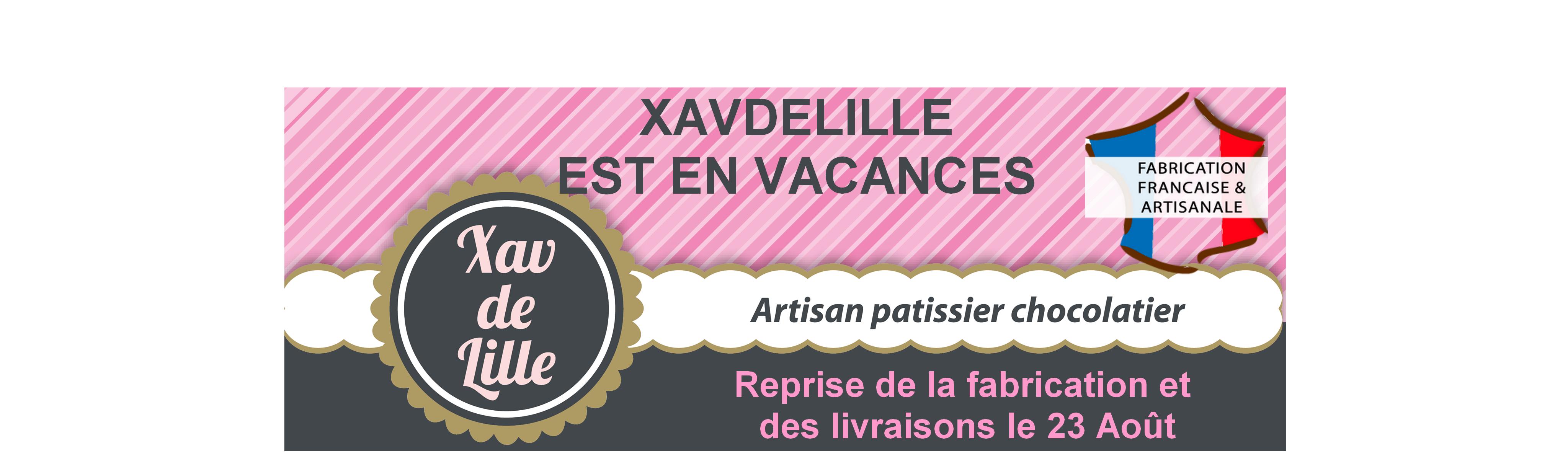 XAV DE LILLE est en vacances. Reprises de la fabrication et des livraisons le 23 Août